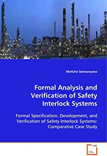 Formal Analysis and Verification of Safety InterlockSystems: Formal Specification, Development, and Verification ofSafety ...