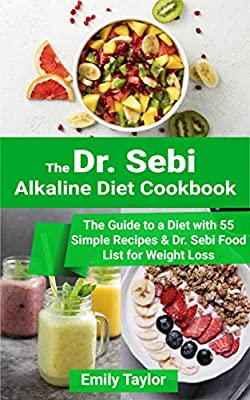 Dr. Sebi Alkaline Diet Cookbook : The Guide to a Diet with 55 Simple Recipes & Dr. Sebi Food List for Weight Loss