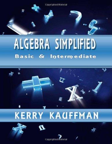 Algebra Simplified - Beginner & Intermediate