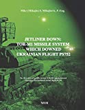 JETLINER DOWN: TOR-M1 MISSILE SYSTEM WHICH DOWNED UKRAINIAN FLIGHT PS752: The first book in the English language about missile system TOR-M1 which ... Airline flight PS752 (Modern Warfare)