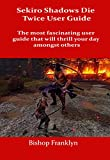 Sekiro shadows die twice user guide: The most fascinating user guide...