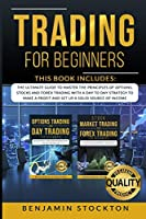 Trading for Beginners: The Ultimate Guide to Master the Principles of Options, Stocks and Forex Trading With a Day to Day Strategy to Make a Profit and Set Up a Solid Source of Income: 2 BOOKS IN 1