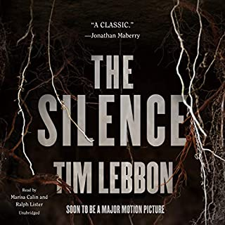 The Silence                   By:                                                                                                                                 Tim Lebbon                               Narrated by:                                                                                                                                 Marisa Calin,                                                                                        Ralph Lister                      Length: 11 hrs and 31 mins     120 ratings     Overall 4.1