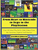 From Atari to Nintendo to Sega to the PlayStation--Black and White Edition: Over 100 Must Play Retro Video Games From the Seventies, Eighties and Nineties