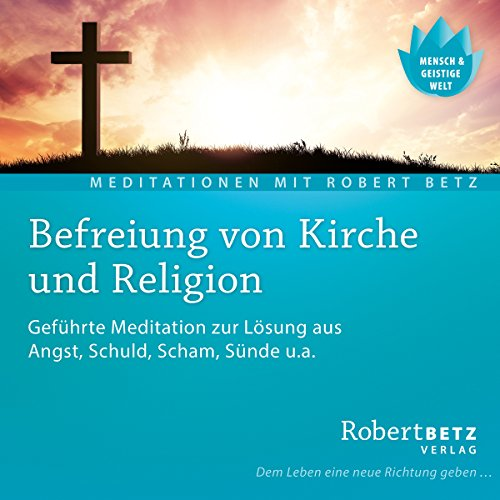 Befreiung von Kirche und Religion                   By:                                                                                                                                 Robert Betz                               Narrated by:                                                                                                                                 Robert Betz                      Length: 57 mins     Not rated yet     Overall 0.0