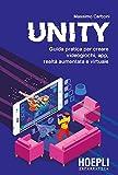 Unity. Guida pratica per creare videogiochi, app, realtà...