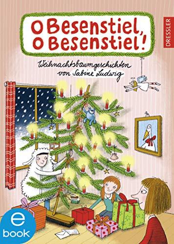 O Besenstiel, o Besenstiel!: Weihnachtsbaumgeschichten mit Sabine Ludwig