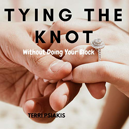 Tying the Knot Without Doing Your Block Audiobook By Terri Psiakis cover art