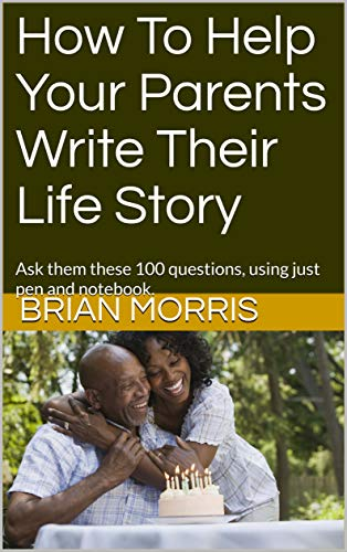 How To Help Your Parents Write Their Life Story: Ask them these 100...