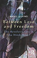 Between Love and Freedom: The Revolutionary in the Hindi Novel
