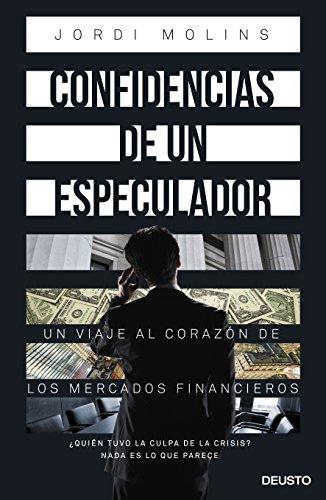 Confidencias de un especulador: Un viaje al corazón de los mercados financieros (Sin colección)