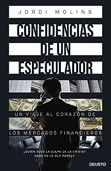 Confidencias de un especulador: Un viaje al corazón de los mercados financieros (Spanish Edition) by [Jordi Molins Coronado]