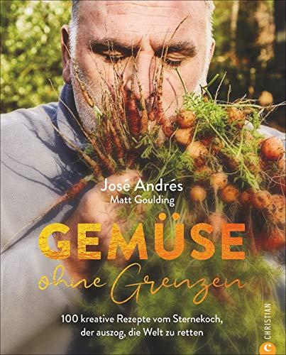 Gemüsekochbuch: Gemüse ohne Grenzen - 100 kreative und vegetarische Gemüserezepte vom Sternekoch José Andrés. Saisonale und regionale Gemüseküche auf höchstem Niveau.