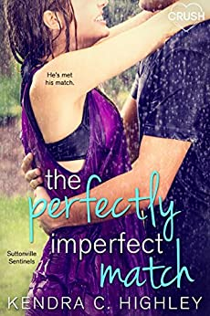 The Perfectly Imperfect Match (Suttonville Sentinels Book 3) by [Kendra C. Highley]