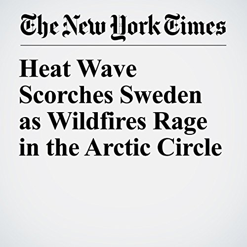 Heat Wave Scorches Sweden as Wildfires Rage in the Arctic Circle audiobook cover art