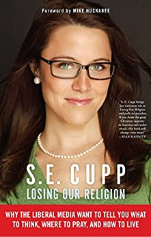 Losing Our Religion: The Liberal Media's Attack on Christianity by [S. E. Cupp]