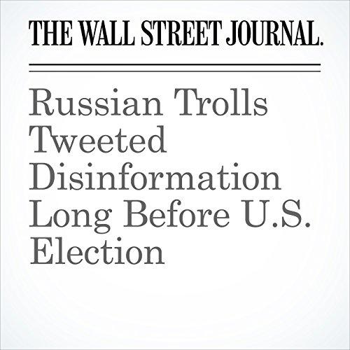 Russian Trolls Tweeted Disinformation Long Before U.S. Election copertina