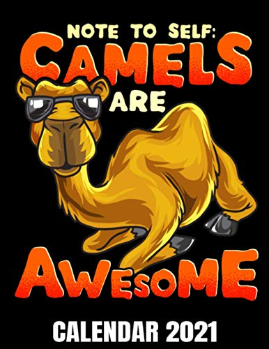 Note To Self Camels Are Awesome Calendar 2021: Funny Camel Calendar 2021 - Appointment Planner Book And Organizer Journal - Weekly - Monthly - Yearly
