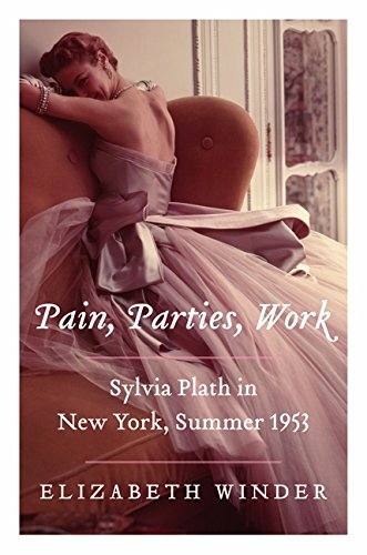Image of Pain, Parties, Work: Sylvia Plath in New York, Summer 1953