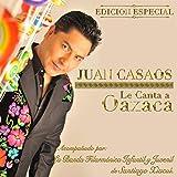 Juan Casaos Le Canta a Oaxaca (Edicion Especial)