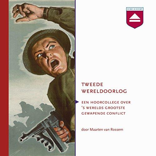Tweede Wereldoorlog: Een hoorcollege over 's werelds grootste gewapende conflict audiobook cover art