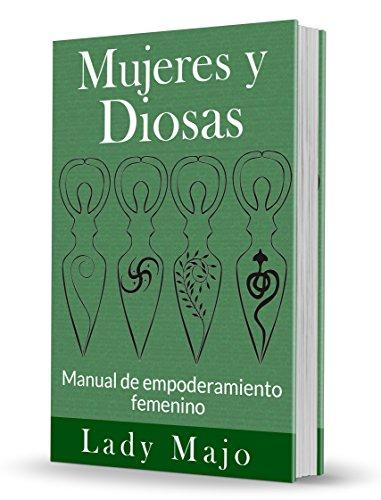 El camino de la Diosa: Manual de empoderamiento femenino (Mujeres y diosas nº 1)