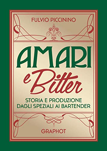 Amari e Bitter - Storia e produzione dagli speziali ai bartender