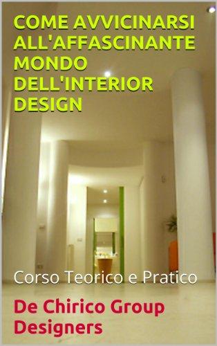 COME AVVICINARSI ALL'AFFASCINANTE MONDO DELL'INTERIOR DESIGN (Italian Edition)
