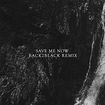 Save Me Now [Back2Black Remix]