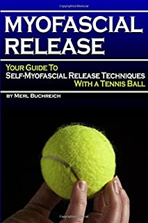 Myofascial Release: Your Guide to Self-Myofascial Release Techniques with a Tennis Ball