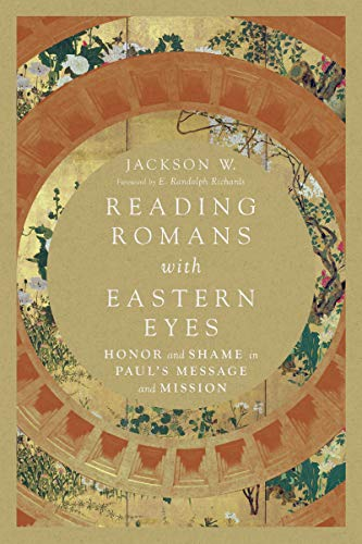 Reading Romans with Eastern Eyes: Honor and Shame in Paul's Message and Mission (English Edition)