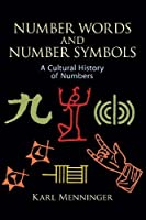 Number Words and Number Symbols: A Cultural History of Numbers by Karl Menninger(2011-11-24)