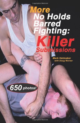Hatmaker, M: More No Holds Barred Fighting Killer Subm: Killer Submissions