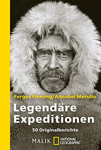Legendäre Expeditionen: 50 Originalberichte