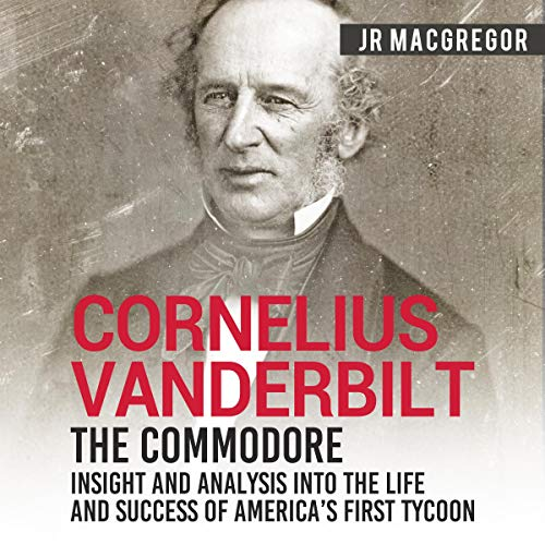 Cornelius Vanderbilt - The Commodore: Insight and Analysis Into the Life and Success of America's First Tycoon Titelbild