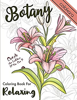 Botany Coloring Book for Relaxing  A Flower Adult Coloring Book Beautiful and Awesome Floral Coloring Pages for Adult to Get Stress Relieving and Relaxation