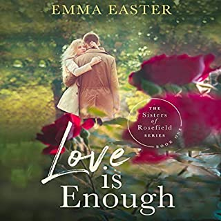 Love Is Enough     The Sisters of Rosefield Series, Book 1              By:                                                                                                                                 Emma Easter                               Narrated by:                                                                                                                                 Autumn Woods                      Length: 7 hrs and 24 mins     Not rated yet     Overall 0.0
