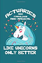 Actuaries Are Fabulous And Magical - Like Unicorns Only Better: A Blank Lined Journal for Actuaries Who Love Unicorns