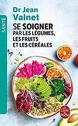 Se soigner par les légumes, les fruits et les céréales de Jean Valnet