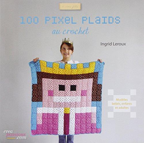 100 pixels plaids au crochet faciles à réaliser (A vos fils)