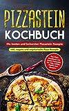 Pizzastein Kochbuch - Die besten und leckersten Pizzastein Rezepte inkl. vegane und vegetarische Pizza Rezepte: Das Pizza Kochbuch mit vielen Varianten ... Soßen, Pestos und Desserts (German Edition)