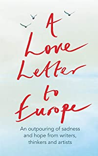 A Love Letter to Europe: An outpouring of sadness and hope – Mary Beard, Shami Chakrabati, William Dalrymple, Sebastian Fa...