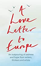 A Love Letter to Europe: An outpouring of sadness and hope – Mary Beard, Shami Chakrabati, Sebastian Faulks, Neil Gaiman, ...