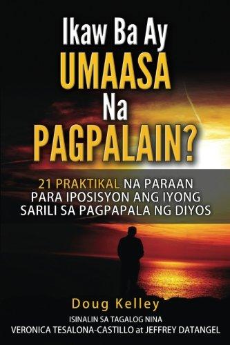 Umaasa Na Pagpalain?: 21 Praktikal Na Paraan Para Iposisyon Ang Iyong Sarili Sa Pagpapala Ng Diyos (Tagalog Edition)