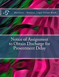 Notice of Assignment to Obtain Discharge for Presentment Delay: Business - Notices, Legal Forms Book