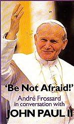 Frossard,andre, Pope John Paul Be Not Afraid. \John Paul II