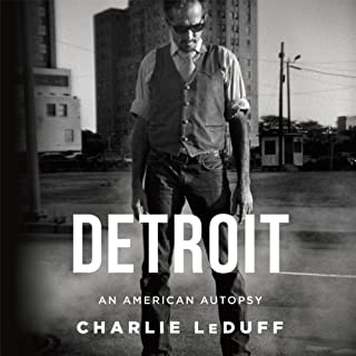 Detroit     An American Autopsy              By:                                                                                                                                 Charlie LeDuff                               Narrated by:                                                                                                                                 Eric Martin                      Length: 7 hrs and 21 mins     1,054 ratings     Overall 4.3