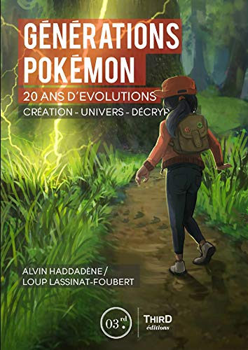 Générations Pokémon: Vingt ans d'évolution. Création - univers -...