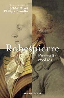 Robespierre : Portraits croisés (Hors Collection) par [Michel Biard, Philippe Bourdin]