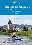 Flussperlen am Oberrhein: Die 39 schönsten Kanutouren zwischen Basel und Mainz (Top Kanu-Touren) (German Edition)